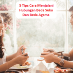 5 Tips Cara Menjalani Hubungan Beda Suku Dan Agama