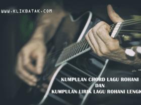 Chord Gitar Dan Lirik Lagu Rohani - KlikBatak